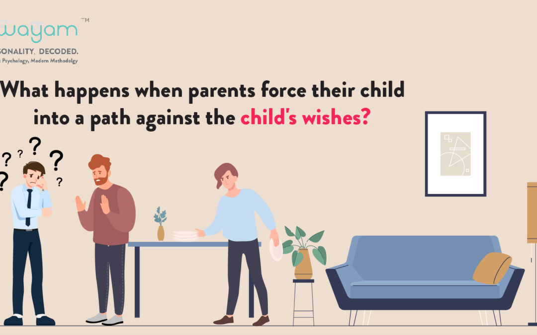 What happens when parents force their child into a path that the child doesn't want to?