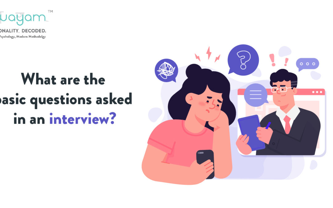 What are the basic questions asked in an interview?